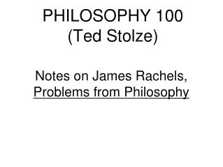 PHILOSOPHY 100  (Ted Stolze)