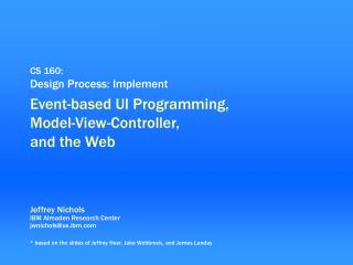CS 160: Design Process: Implement Event-based UI Programming,  Model-View-Controller,  and the Web