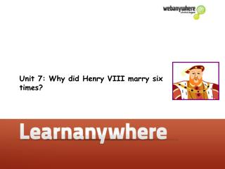 Unit 7: Why did Henry VIII marry six times?