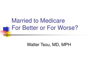 Married to Medicare For Better or For Worse?