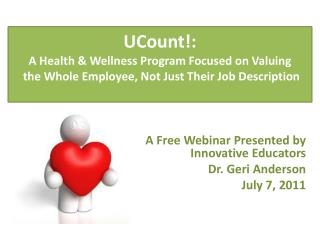 A Free Webinar Presented by Innovative Educators Dr. Geri Anderson July 7, 2011