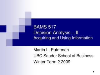 BAMS 517 Decision Analysis – II Acquiring and Using Information