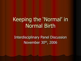 Keeping the  Normal  in Normal Birth