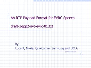 An RTP Payload Format for EVRC Speech draft-3gpp2-avt-evrc-01.txt