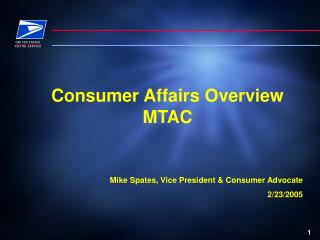Consumer Affairs Overview MTAC    Mike Spates, Vice President  Consumer Advocate 2