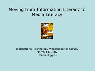 Moving from Information Literacy to Media Literacy Instructional Technology Workshops for Faculty