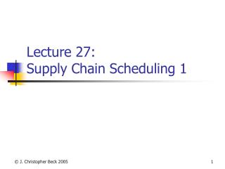 Lecture 27:  Supply Chain Scheduling 1