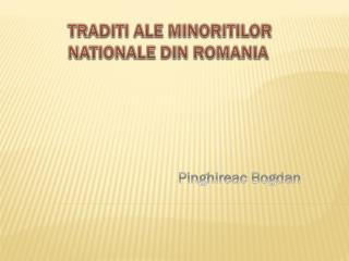 TRADITI ALE MINORITILOR NATIONALE DIN ROMANIA