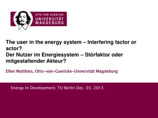 The  user  in  the energy system  –  Interfering factor or actor ?
