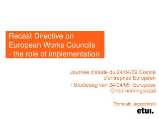 Recast Directive on European Works Councils - the role of implementation