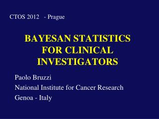 BAYESAN STATISTICS FOR CLINICAL INVESTIGATORS