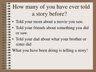 How many of you have ever told a story before?