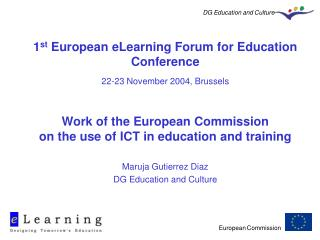 1 st  European eLearning Forum for Education  Conference 22-23 November 2004,  Brussels