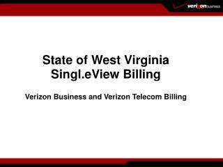 State of West Virginia Singl.eView Billing Verizon Business and Verizon Telecom Billing