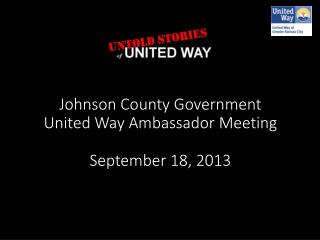 Johnson County Government  United Way Ambassador Meeting September 18, 2013