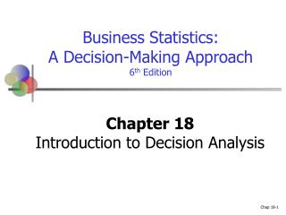 Chapter 18 Introduction to Decision Analysis