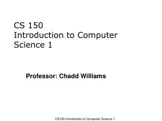 CS 150 Introduction to Computer Science 1