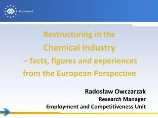 Restructuring in the  Chemical Industry  – facts, figures and experiences