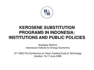 KEROSENE SUBSTITUTION PROGRAMS IN INDONESIA: INSTITUTIONS AND PUBLIC POLICIES