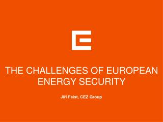 THE CHALLENGES OF EUROPEAN ENERGY SECURITY