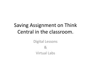 Saving Assignment on Think Central in the classroom.