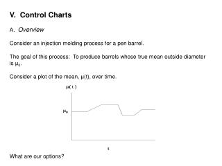 V.  Control Charts A.   Overview Consider an injection molding process for a pen barrel.