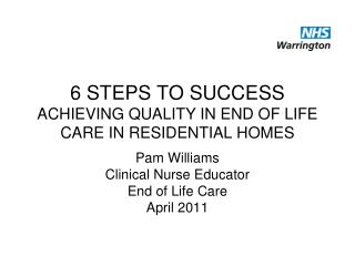 6 STEPS TO SUCCESS ACHIEVING QUALITY IN END OF LIFE CARE IN RESIDENTIAL HOMES