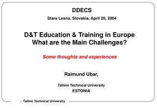 D&T Education & Training in Europe What are the Main Challenges? Some thoughts and experiences