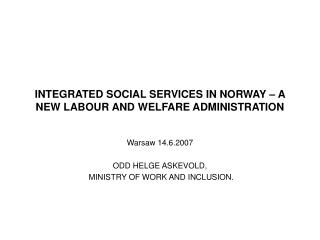 INTEGRATED SOCIAL SERVICES IN NORWAY – A NEW LABOUR AND WELFARE ADMINISTRATION