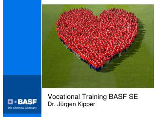 Vocational Training BASF SE Dr. Jürgen Kipper