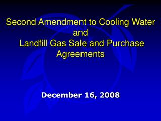 Second Amendment to Cooling Water  and  Landfill Gas Sale and Purchase Agreements