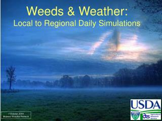 Weeds & Weather:  Local to Regional Daily Simulations