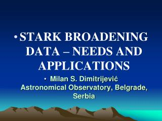 STARK BROADENING DATA – NEEDS AND APPLICATIONS