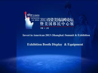 Invest in American 2013 (Shanghai) Summit & Exhibition