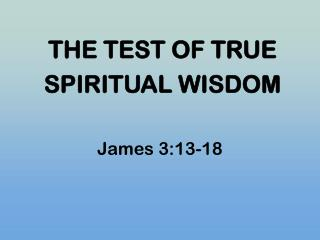 THE TEST OF TRUE SPIRITUAL WISDOM