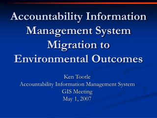 Accountability Information Management System Migration to Environmental Outcomes