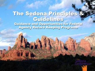 The Sedona Principles & Guidelines Guidance and Opportunities for Federal Agency Record Keeping Programs