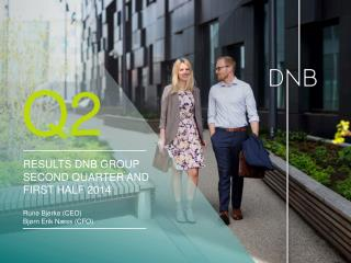 Results DNB Group Second quarter and first half 2014 Rune  Bjerke (CEO) Bjørn  Erik Næss (CFO)