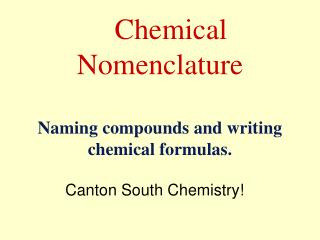 Chemical Nomenclature Naming compounds and writing chemical formulas.