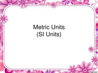 Metric Units (SI Units)