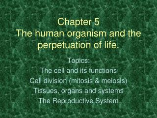 Chapter 5 The human organism and the perpetuation of life.