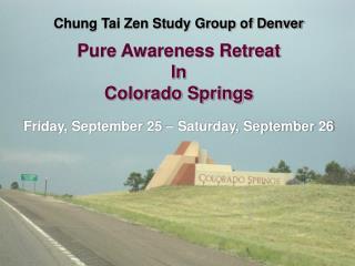 Chung Tai Zen Study Group of Denver Pure Awareness Retreat In Colorado Springs