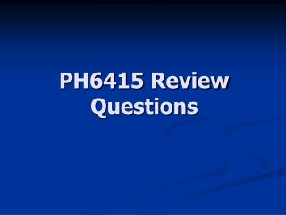 PH6415 Review Questions
