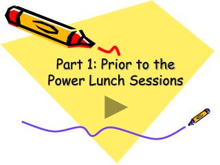Part 1: Prior to the Power Lunch Sessions