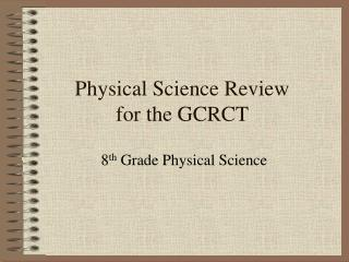 Physical Science Review for the GCRCT