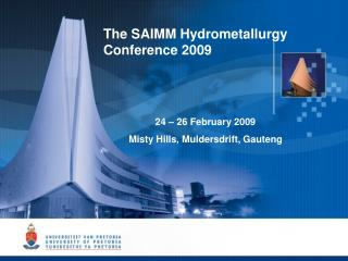 The SAIMM Hydrometallurgy Conference 2009    24   26 February 2009 Misty Hills, Muldersdrift, Gauteng