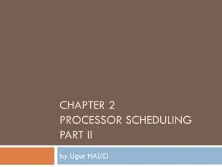 CHAPTER 2 PROCESSOR SCHEDULING PART II