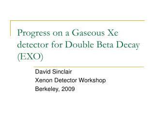 Progress on a Gaseous Xe detector for Double Beta Decay (EXO)