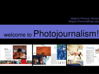 Meghan Percival, Adviser Meghan.Percival@fcps welcome to  Photojournalism!