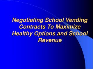 Negotiating School Vending Contracts To Maximize Healthy Options and School Revenue